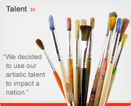Talent - We decided to use our artistic talent to impact a nation